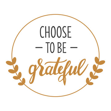 Choose to be grateful hand lettering vector Thanksgiving day, Easter and other holidays season gratitude quotes and phrases for cards, banners, posters, pillow and clothes design.