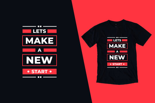 Lets make a new start modern inspirational quotes t shirt design for fashion apparel printing. Suitable for totebags, stickers, mug, hat, and merchandise