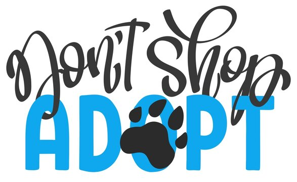 Hand written lettering phrase Don't Shop - Adopt. Inspirational quote about pets. Illustration for ad, posters, stickers, banners etc