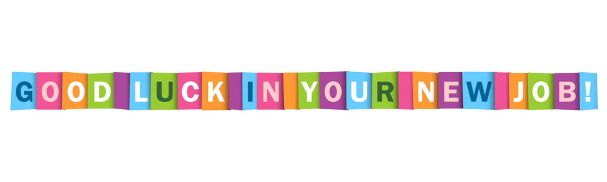 GOOD LUCK IN YOUR NEW JOB! colorful vector typography banner isolated on white background