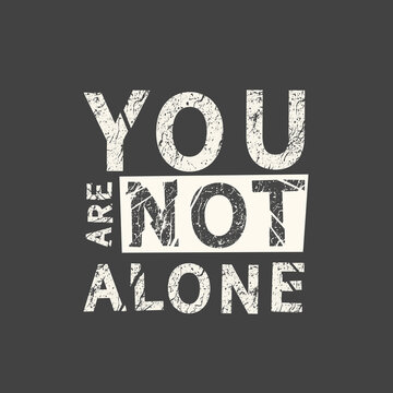You are not alone. LGBT slogan hand drawn grunge quote. Inscription for photo overlays, greeting card or t-shirt print, poster design.