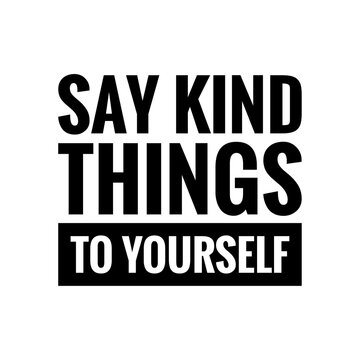 ''Say kind things to yourself'' Lettering