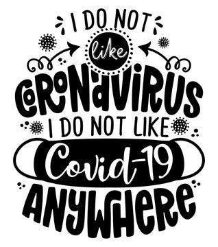 I don t like coronavirus here or there I do not like covid-19 anywhere - Funny coronavirus (2019-ncov) - quote, antidepressant lettering phrase. Coronavirus get well concept with humor.