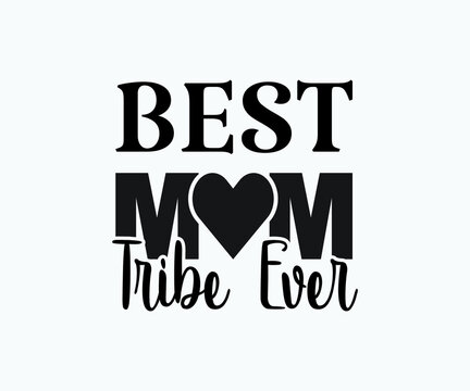 Best mom tribe ever, Printable Vector Illustration. Happy Mother's Day Great for badge T-shirts and postcard designs. Mother's day card with heart. Vector graphic illustration