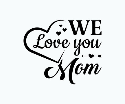 We love you mom, Printable Vector Illustration. Happy Mother's Day Great for badge T-shirts and postcard designs. Mother's day card with heart. Vector graphic illustration