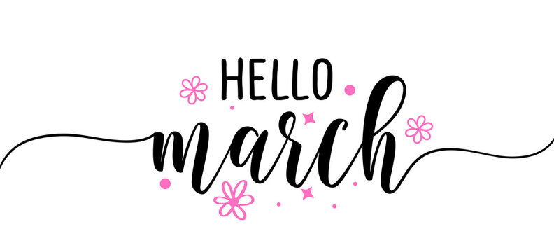 Hello March - Inspirational welcome spring season beautiful handwritten quote, gift tag, lettering message. Hand drawn winter, Womens Day text Handwritten modern brush calligraphy. Flowering blossom.