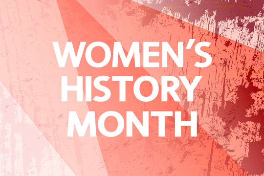 Women's History Month pink concept. White lettering on grunge texture.