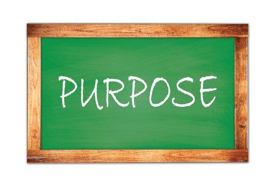 PURPOSE text written on green school board.