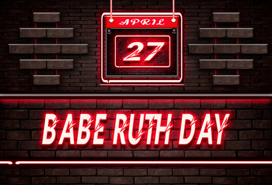27 April, Babe Ruth Day, Neon Text Effect on Bricks Background