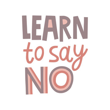 Learn to say no hand drawn lettering. Vector illustration for lifestyle poster. Life coaching phrase for a personal growth, holistic health.