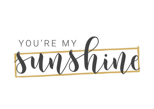 Vector Stock Illustration. Handwritten Lettering of You Are My Sunshine. Template for Card, Label, Postcard, Poster, Sticker, Print or Web Product. Objects Isolated on White Background.