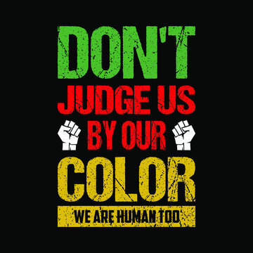 black lives matter - Don't judge us by our Color, we are Human too. Black lives matter t-shirt - vector design, poster, banner.