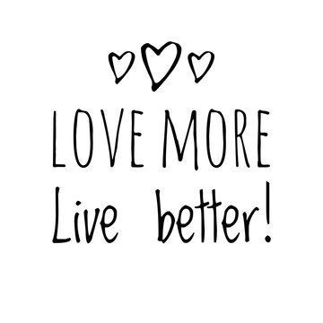 ''Love more, live better'' Lettering