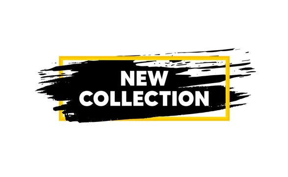 New collection. Paint brush stroke in box frame. New fashion arrival sign. Advertising offer symbol. Paint brush ink splash banner. New collection badge shape. Grunge black watercolor banner. Vector