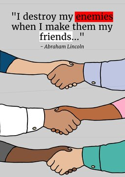 I destroy my enemies when i make them my friends quote by abraham lincoln over hand shakes