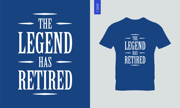 The legend has retired typography t-shirt design. Stylish t-shirt and apparel design.