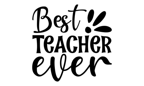 best teacher ever, Greeting card with calligraphy, Lettering design for greeting card, logo, stamp or banner, Positive quote lettering, Calligraphy postcard or poster graphic design