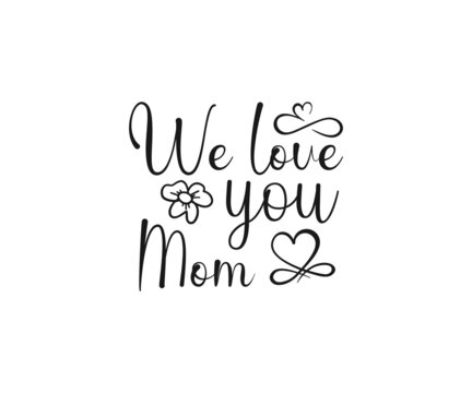 We Love you Mom SVG, Mom Svg, Mothers Day T-shirt Design, Happy Mothers Day SVG, Mother's Day Cricut Files, Mom Gift Cameo, Vinyl Designs, Iron On Decals, Cricut cut files, svg, eps, dxf, png