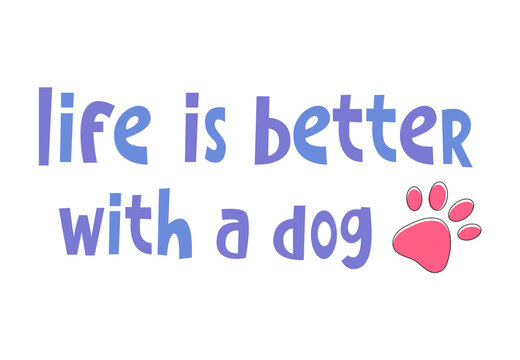 Funny cute simple childish vector illustration lettering text - Life is better with a dog. Dog puppy pet paw footprint. Idea for textile print, home poster, pet shop, vet decoration.