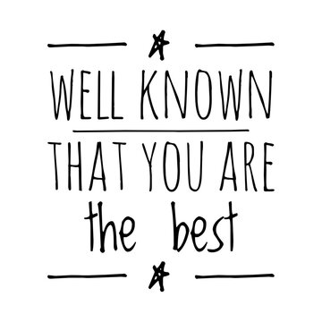 ''Well known that you are the best'' Lettering