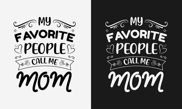My Favorite people call me mama, Mothers day calligraphy, mom quote lettering illustration vector