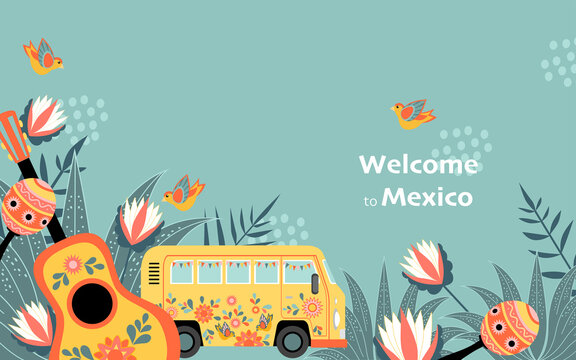 Welcome to Mexico banner with funny decorated bus, guitar and maracas on a background of flowers.