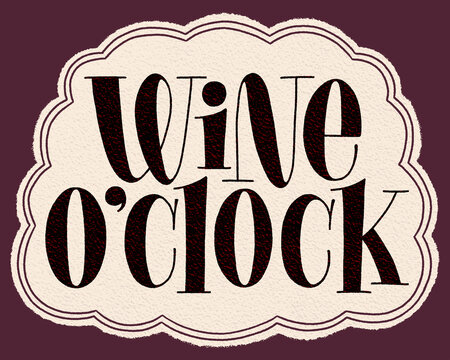 Wine OClock Hand Lettering Typography. Text For Restaurant, Winery, Vineyard, Festival. Phrase For Menu, Print, Card, Poster, Sign, Label, Web Design Element. Vector Vintage Frame With Paper Texture