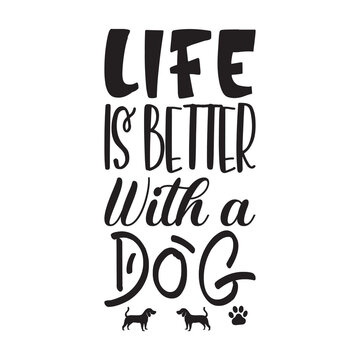 life is better with a dog quote letters