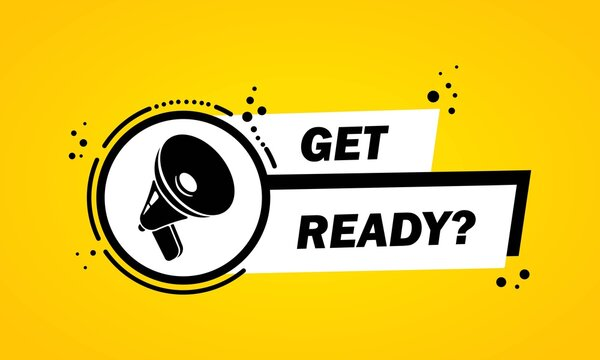 Megaphone with Get ready speech bubble banner. Loudspeaker. Label for business, marketing and advertising. Vector on isolated background. EPS 10