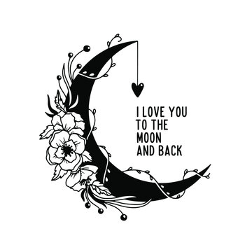 I love you to the moon and back typography quote. Romantic floral moon hand drawn vector illustration. Perfect for t-shirt prints, invitations, greeting cards, textiles, quotes, posters.