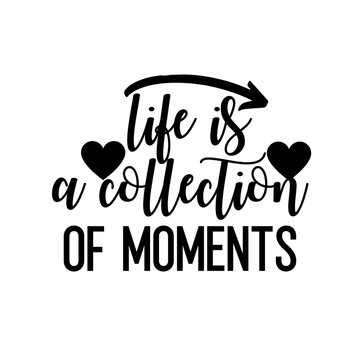 Travel and inspirational quote : life is a collection of moments, quote for your social media