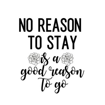 Travel and inspirational quote : no reason to stay is a good reason to go, quote for your social media