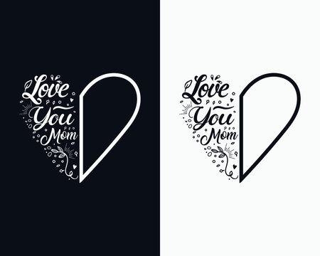 Love you mom, Mother's day typographic t shirt design, Mother's day vector.