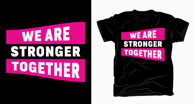 We are stronger together slogan typography t shirt