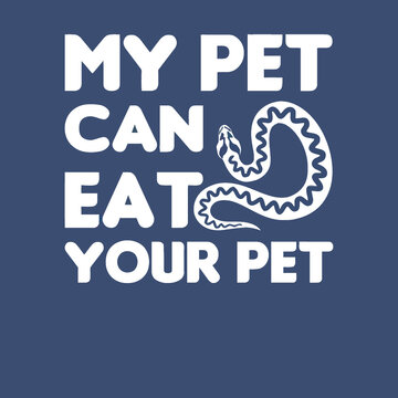 my pet can eat your pet ball python love wo rolled sleeve illustrator vector poster design