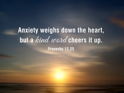 Anxiety weighs down the heart, but a kind word cheers it up. Proverbs 12:25.  Faith and bible inspirational quote with sunset light over the sea horizon background.