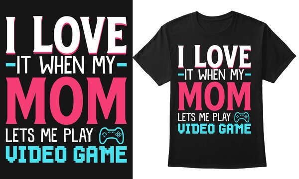 I love it when my mom lets me play video game vector Mother t-shirt design