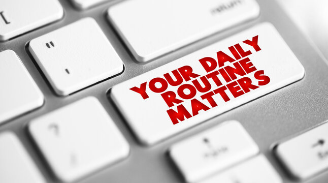 Your Daily Routine Matters button on keyboard, concept background.