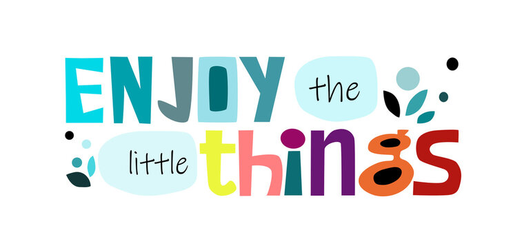 Enjoy the little things affirmation motivational quote vector text art. Colourful letters blogs banner cards wishes t shirt designs. Inspiring words for personal growth.