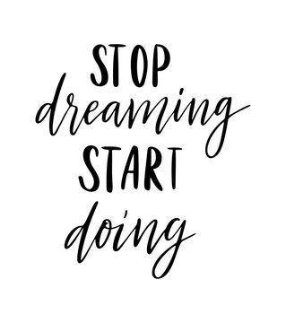 Stop dreaming start doing vector quote. Life positive motivation quote for poster, card, tshirt print. Graphic script lettering, ink calligraphy style.Vector illustration isolated on white background.