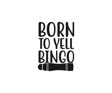 Born to yell bingo, Funny Bingo Quote,  Bingo Cutting File, Bingo shirt design vector, Bingo typography, gift for bingo player, Bingo lover svg