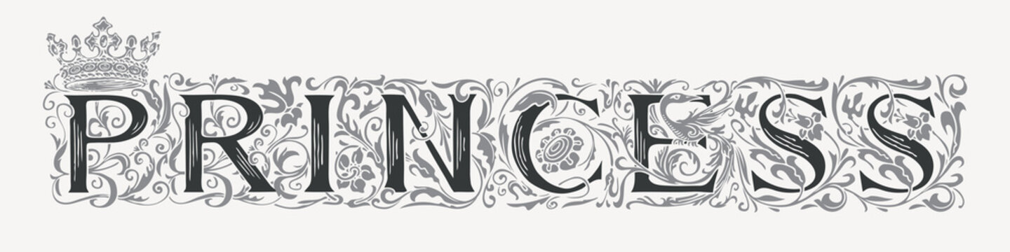 The word PRINCESS. Vintage lettering in ornate hand-drawn initial letters. PRINCESS logo symbol luxury design with crown. Beautiful regal inscription for print on clothes, invitations, cards, logos