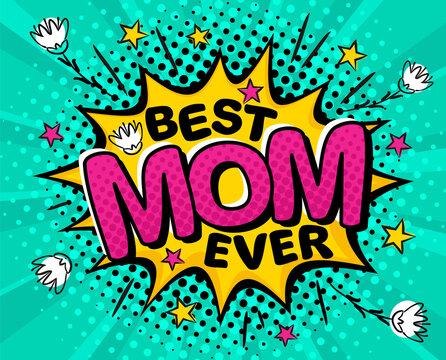 Best Mom Ever. Comic banner in pop art style. Bright yellow explosion on a turquoise ray background. Black halftones in retro card. Vector cartoon illustration