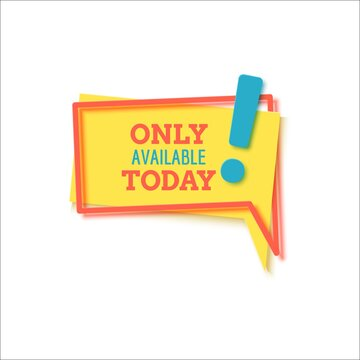 Only available today banner in paper cut style. Layout yellow label with red frame and blue exclamation point. Flat speech bubble and ad message in retro memphis style. Papercut vector illustration.