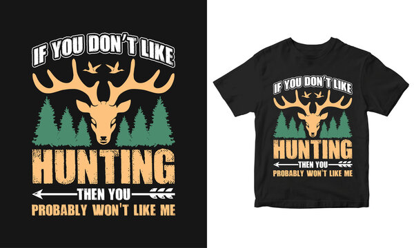 if you don't like hunting then you probably won't like me. T-shirt design,  Hunting T-Shirt, Hunting Vector design