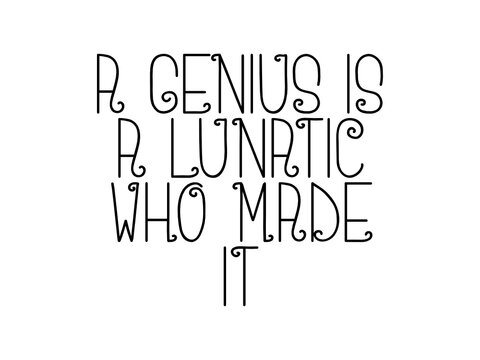 A Genius Is A Lunatic Who Made ItHand Drawn Typography Quote, Calligraphic Lettering Quote for Banner, Poster, Wallpaper, Invitation Card
