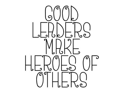 Good leaders make heroes of others motivational quote, inspirational quote about vision, fitness, progress, winner, challenge, development, exercise, goal, possibility, aim
