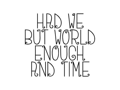 Had we but world enough and time motivational quote, inspirational quote about meditation, mood, improvement, yourself, teamwork, winner, challenge, future, fitness, friendship