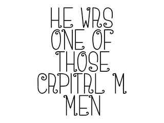 Fototapeta He was one of those capital m men motivational quote, inspirational quote about philosophy, beauty, believe, team, development, christmas, meditation, nature, emotion, happiness obraz