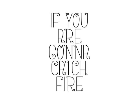 If you are gonna catch fire motivational quote, inspirational quote about beauty, aspiration, courage, purpose, aim, lifestyle, goal, development, determination, management